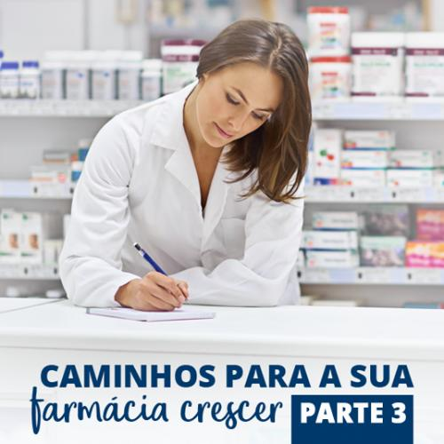Caminhos para a sua farmácia crescer – Parte 3